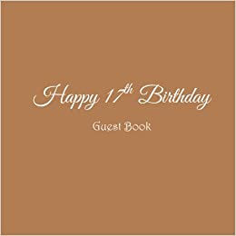 happy 17th birthday guest book guest book happy 17th