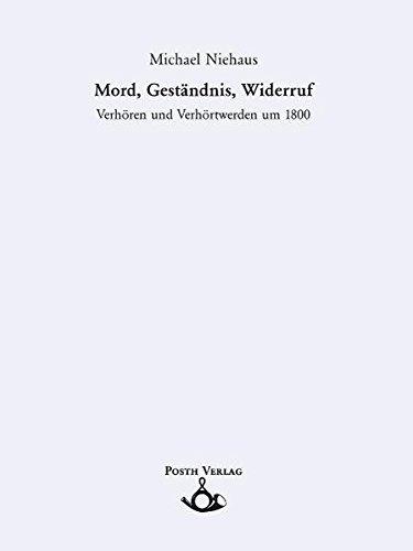 Mord, Geständnis, Widerruf. Verhören und Verhörtwerden um 1800 (Schriften zur historischen Kommunikationsforschung)