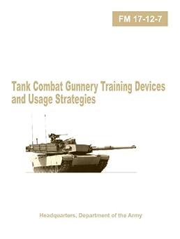 fm 17 12 7 tank combat gunnery training devices and usage strategies rh amazon com us army tank gunnery manual Abrams Tank Gunnery Tables