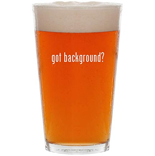 got background? - 16oz All Purpose Pint Beer Glass ()