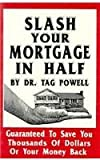 Slash Your Mortgage in Half, Tag Powell, 0914295918