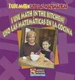 I Use Math in the Kitchen (USO las Matematicas en la Cocina), Joanne Mattern and Tatiana Acosta, 0836860020