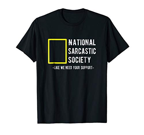 (National Sarcastic Society T-Shirt; Funny Statement T-Shirt)