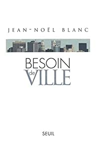 Besoin de ville par Jean-Noël Blanc