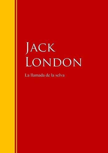 La llamada de la selva: Biblioteca de Grandes Escritores (Spanish Edition)