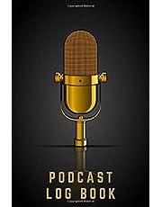 Podcast Log Book: Podcast Planner, Hosting Notebook & Podcasting Journal Logbook for Planning Perfect Podcasts - Gift for Podcasters, Hosts, Producers & Entrepreneurs Men & Women