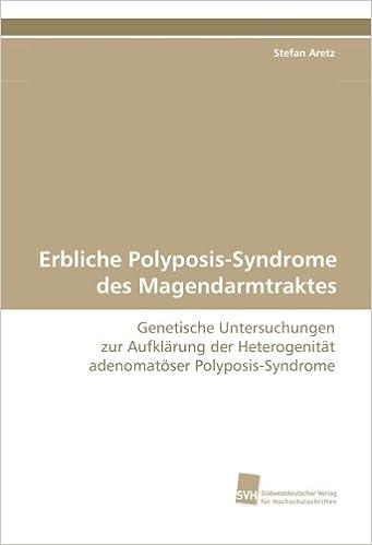 Book Erbliche Polyposis-Syndrome des Magendarmtraktes: Genetische Untersuchungen zur Aufklärung der Heterogenität adenomatöser Polyposis-Syndrome
