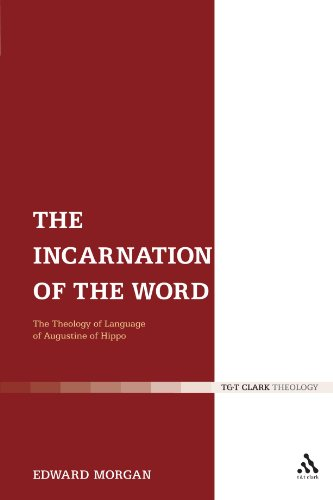 The Incarnation of the Word: The Theology of Language of Augustine of Hippo (T&T Clark Theology) by T&T Clark