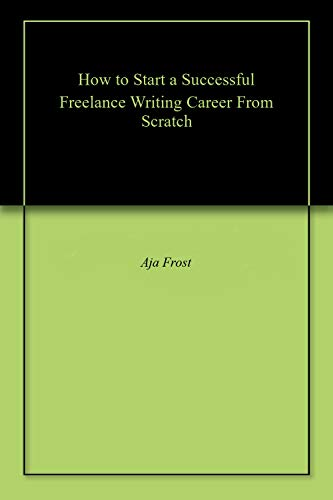 How to Start a Successful Freelance Writing Career From