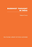 Buddhist Thought in India: Three Phases of Buddhist Philosophy (Routledge Library Editions: Buddhism)