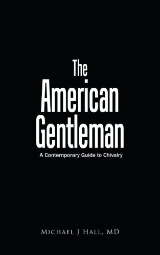 The American Gentleman: A Contemporary Guide to Chivalry