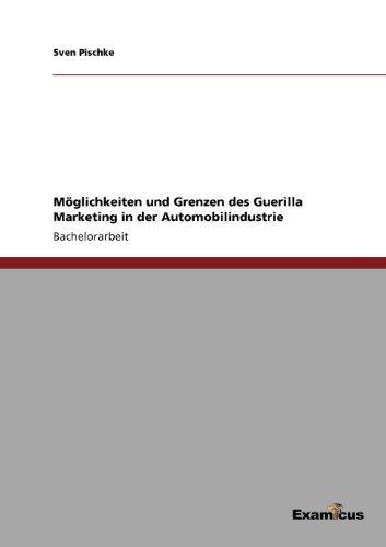 Möglichkeiten und Grenzen des Guerilla Marketing in der Automobilindustrie (German Edition) by Sven Pischke