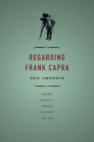 Regarding Frank Capra: Audience, Celebrity, and American Film Studies, 1930–1960