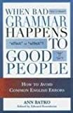 img - for When Bad Grammar Happens to Good People: How to Avoid Common Errors in English book / textbook / text book