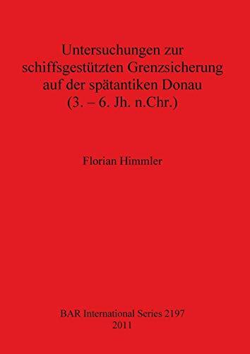Untersuchungen zur Schiffsgestutzten Grenzsicherung auf der Spatantiken Donau (3 - 6 Jh. n. Chr.) (BAR International Series) ()