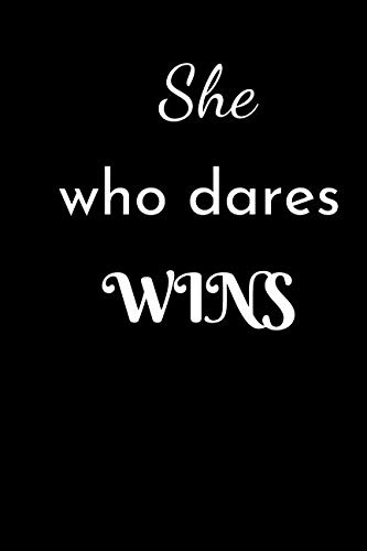 She Who Dares Wins: A Journal For The Brave and Courageous Woman - Suitable For Gifts, Putting Down your Thoughts, Dreams, Ideas Plans Etc. (Bible Verses For Girls With Low Self Esteem)