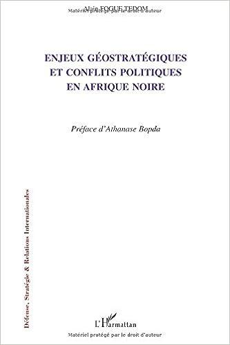 Téléchargez les meilleures ventes de livres gratuitement Enjeux géostratégiques et conflits politiques en Afrique noire PDF