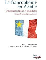 Francophonie en Acadie (La): Dynamiques sociales et langagières /