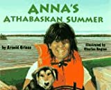 Anna's Athabaskan Summer, Arnold A. Griese, 1563976501