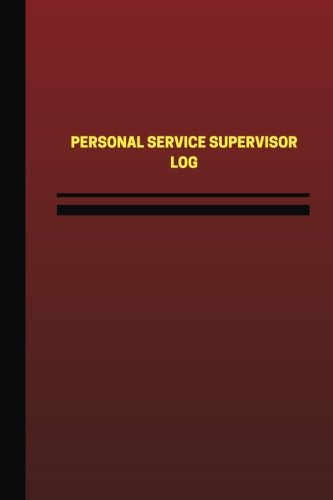Personal Service Supervisor Log (Logbook, Journal - 124 pages, 6 x 9 inches): Personal Service Supervisor Logbook (Red Cover, Medium) (Unique Logbook/Record Books) PDF