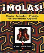 Molas: Muster, Techniken, Projekte für farbenfrohes Applique