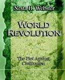 World Revolution the Plot Against Civilization, Nesta H. Webster, 1594622124