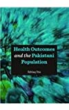 Health Outcomes and the Pakistani Population, Din, Ikhlaq, 1443861340