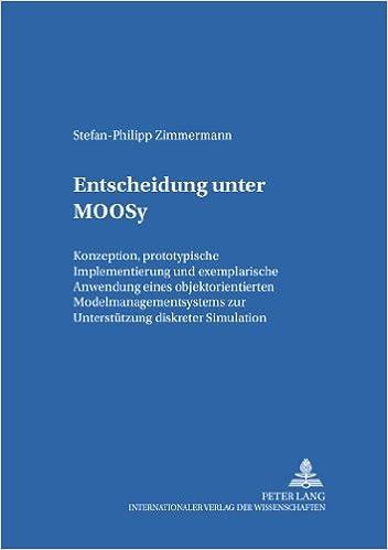 Entscheidung Unter Moosy: Konzeption, Prototypische Implementierung Und Exemplarische Anwendung Eines Objektorientierten Modellmanagementsystems Zur ... Und Strategische Unternchmensfuhrung)