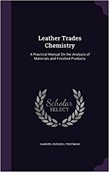 Book Leather Trades Chemistry: A Practical Manual on the Analysis of Materials and Finished Products