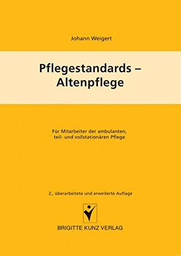 Pflegestandards - Altenpflege: Für Mitarbeiter der ambulanten, teil- und vollstationären Altenpflege (Brigitte Kunz Verlag)