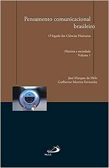 Pensamento Comunicacional Brasileiro: o Legado das Ciências Humanas - História e Sociedade (Volume 1)