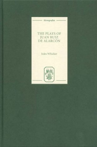 Read Online The Plays of Juan Ruiz de Alarcón (Monografías A) PDF