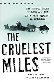 The Cruelest Miles: The Heroic Story of Dogs and Men in a Race Against an Epidemic by Gay Salisbury, Laney - Shopping In Salisbury