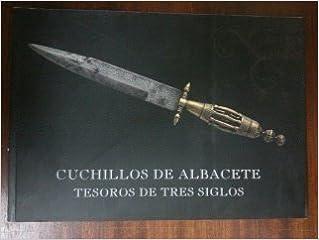 CUCHILLOS DE ALBACETE. TESOROS DE TRES SIGLOS: Amazon.es: VV ...