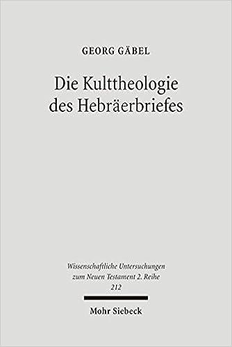 Die Kulttheologie Des Hebraerbriefes: Eine Exegetisch