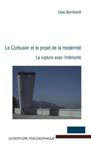LE CORBUSIER ET LE PROJET DE LA MODERNITÉ: La rupture avec l'intériorité (French Edition)