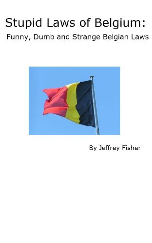Stupid Laws of Belgium: Funny, Dumb and Strange Belgian Laws by [Fisher,