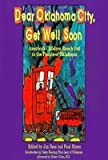 img - for Dear Oklahoma City, Get Well Soon: America's Children Reach Out to the People of Oklahoma book / textbook / text book