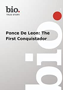 Biography --  Biography Ponce De Leon: The First Conqu