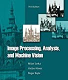 Image Processing, Analysis, and Machine Vision: 3rd (Third) edition