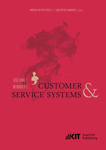 Customer & Service Systems (Customer & Service Systems / Andreas Geyer-Schulz, Lars Meyer-Waarden (Eds.). Karlsruher Institut fuer Technologie (KIT), ... und Marketing) (Volume 1)