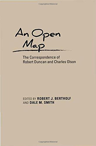 An Open Map: The Correspondence of Robert Duncan and Charles Olson (Recencies Series: Research and Recovery in Twentieth-Century American Poetics) by University of New Mexico Press