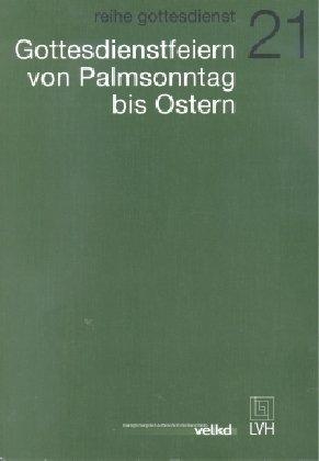Gottesdienstfeiern von Palmsonntag bis Ostern: Entwurf der Agende für evangelisch-lutherische Kirchen und Gemeinden. Band II/Teilband 1