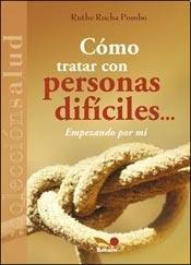Read Online Cómo lidiar con personas difíciles... empezando por mí PDF Text fb2 ebook