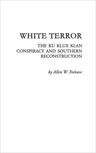 com white terror the ku klux klan conspiracy and southern  white terror the ku klux klan conspiracy and southern reconstruction reprint edition