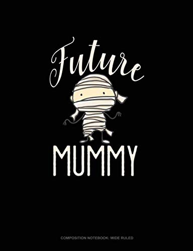 Future Mummy: Composition Notebook: Wide Ruled]()