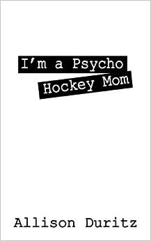 I'm a Psycho Hockey Mom