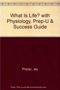 What is Life? with Physiology, Prep-U & Success Guide