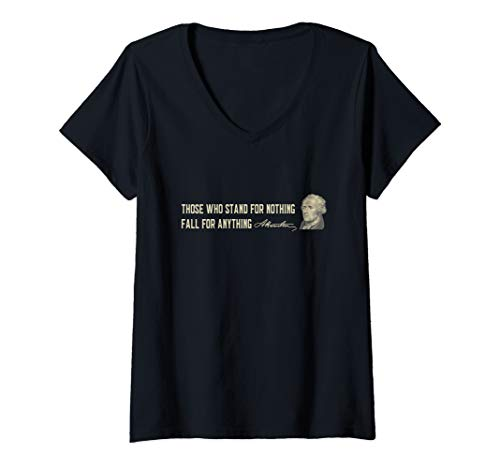 Womens Alexander Hamilton Shirt - Those who stand for nothing... V-Neck T-Shirt