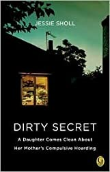 [(Dirty Secret: A Daughter Comes Clean about Her Mother's Compulsive Hoarding)] [by: Jessie Sholl]
